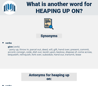 heaping up on, synonym heaping up on, another word for heaping up on, words like heaping up on, thesaurus heaping up on