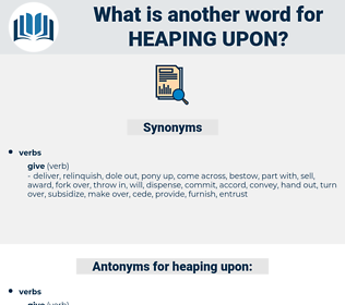 heaping upon, synonym heaping upon, another word for heaping upon, words like heaping upon, thesaurus heaping upon