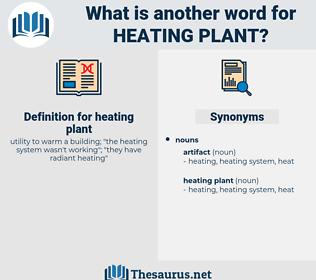 heating plant, synonym heating plant, another word for heating plant, words like heating plant, thesaurus heating plant