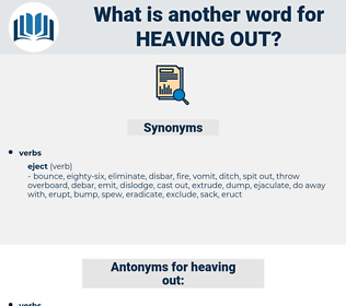 heaving out, synonym heaving out, another word for heaving out, words like heaving out, thesaurus heaving out