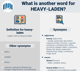 heavy-laden, synonym heavy-laden, another word for heavy-laden, words like heavy-laden, thesaurus heavy-laden