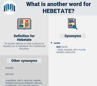 Hebetate, synonym Hebetate, another word for Hebetate, words like Hebetate, thesaurus Hebetate