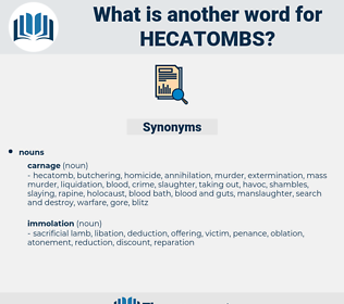 hecatombs, synonym hecatombs, another word for hecatombs, words like hecatombs, thesaurus hecatombs