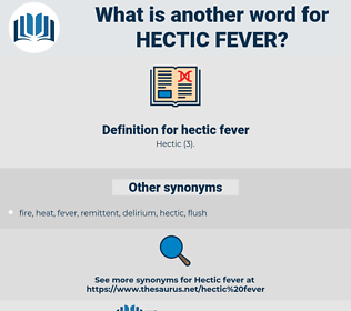 hectic fever, synonym hectic fever, another word for hectic fever, words like hectic fever, thesaurus hectic fever