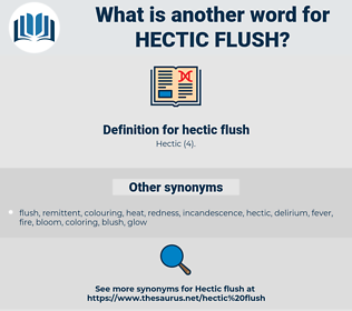 hectic flush, synonym hectic flush, another word for hectic flush, words like hectic flush, thesaurus hectic flush