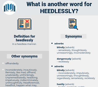 heedlessly, synonym heedlessly, another word for heedlessly, words like heedlessly, thesaurus heedlessly