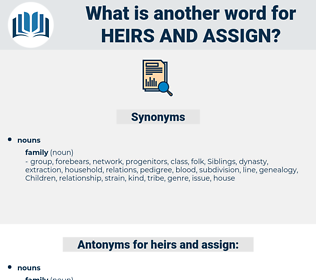 heirs and assign, synonym heirs and assign, another word for heirs and assign, words like heirs and assign, thesaurus heirs and assign