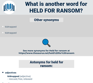 held for ransom, synonym held for ransom, another word for held for ransom, words like held for ransom, thesaurus held for ransom