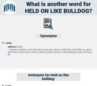held on like bulldog, synonym held on like bulldog, another word for held on like bulldog, words like held on like bulldog, thesaurus held on like bulldog