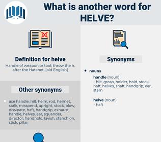 helve, synonym helve, another word for helve, words like helve, thesaurus helve