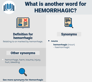 hemorrhagic, synonym hemorrhagic, another word for hemorrhagic, words like hemorrhagic, thesaurus hemorrhagic