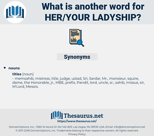 Her/Your Ladyship, synonym Her/Your Ladyship, another word for Her/Your Ladyship, words like Her/Your Ladyship, thesaurus Her/Your Ladyship