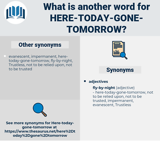 here-today-gone-tomorrow, synonym here-today-gone-tomorrow, another word for here-today-gone-tomorrow, words like here-today-gone-tomorrow, thesaurus here-today-gone-tomorrow