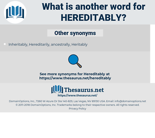 Hereditably, synonym Hereditably, another word for Hereditably, words like Hereditably, thesaurus Hereditably