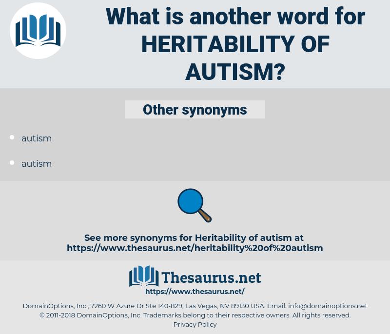 heritability of autism, synonym heritability of autism, another word for heritability of autism, words like heritability of autism, thesaurus heritability of autism