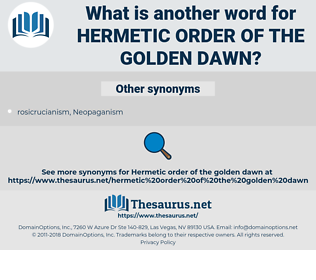 hermetic order of the golden dawn, synonym hermetic order of the golden dawn, another word for hermetic order of the golden dawn, words like hermetic order of the golden dawn, thesaurus hermetic order of the golden dawn