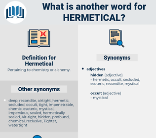 Hermetical, synonym Hermetical, another word for Hermetical, words like Hermetical, thesaurus Hermetical