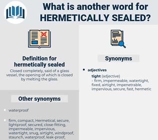 hermetically sealed, synonym hermetically sealed, another word for hermetically sealed, words like hermetically sealed, thesaurus hermetically sealed