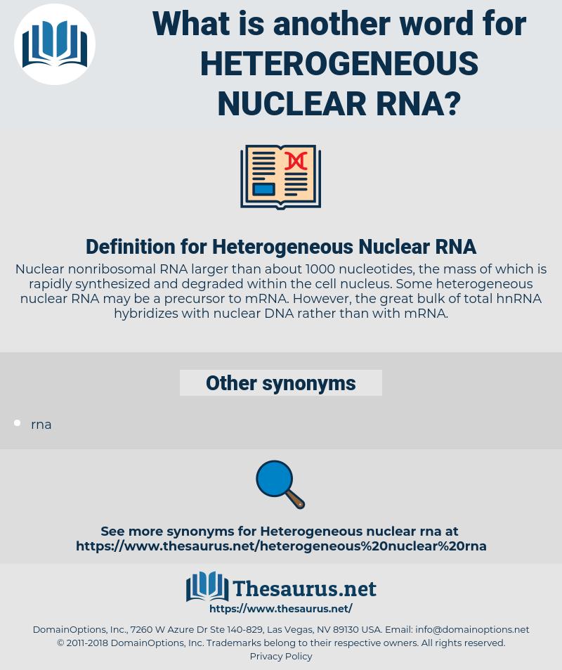 Heterogeneous Nuclear RNA, synonym Heterogeneous Nuclear RNA, another word for Heterogeneous Nuclear RNA, words like Heterogeneous Nuclear RNA, thesaurus Heterogeneous Nuclear RNA