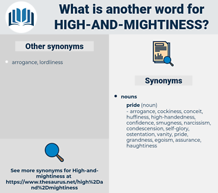 high-and-mightiness, synonym high-and-mightiness, another word for high-and-mightiness, words like high-and-mightiness, thesaurus high-and-mightiness