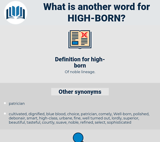 high-born, synonym high-born, another word for high-born, words like high-born, thesaurus high-born