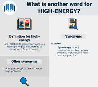 high-energy, synonym high-energy, another word for high-energy, words like high-energy, thesaurus high-energy
