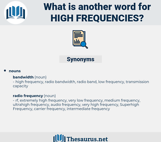 high frequencies, synonym high frequencies, another word for high frequencies, words like high frequencies, thesaurus high frequencies