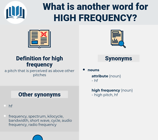 high frequency, synonym high frequency, another word for high frequency, words like high frequency, thesaurus high frequency