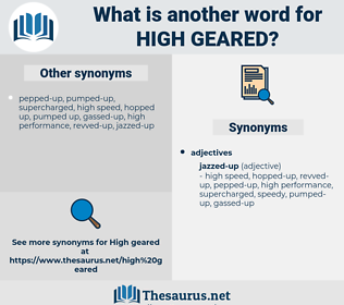 high geared, synonym high geared, another word for high geared, words like high geared, thesaurus high geared