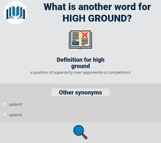 high ground, synonym high ground, another word for high ground, words like high ground, thesaurus high ground