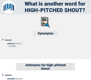 high-pitched shout, synonym high-pitched shout, another word for high-pitched shout, words like high-pitched shout, thesaurus high-pitched shout