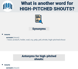 high-pitched shouts, synonym high-pitched shouts, another word for high-pitched shouts, words like high-pitched shouts, thesaurus high-pitched shouts