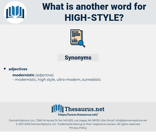 high style, synonym high style, another word for high style, words like high style, thesaurus high style