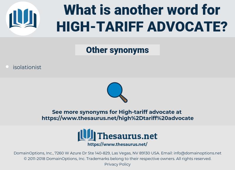 high-tariff advocate, synonym high-tariff advocate, another word for high-tariff advocate, words like high-tariff advocate, thesaurus high-tariff advocate
