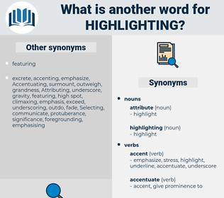highlighting, synonym highlighting, another word for highlighting, words like highlighting, thesaurus highlighting