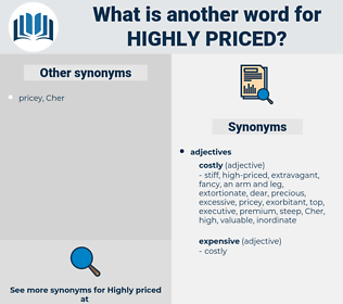 highly priced, synonym highly priced, another word for highly priced, words like highly priced, thesaurus highly priced