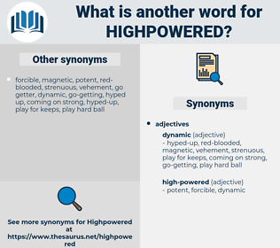 highpowered, synonym highpowered, another word for highpowered, words like highpowered, thesaurus highpowered