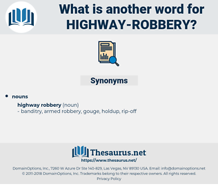 highway robbery, synonym highway robbery, another word for highway robbery, words like highway robbery, thesaurus highway robbery