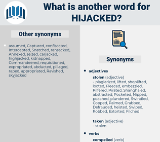 hijacked, synonym hijacked, another word for hijacked, words like hijacked, thesaurus hijacked