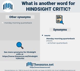 hindsight critic, synonym hindsight critic, another word for hindsight critic, words like hindsight critic, thesaurus hindsight critic