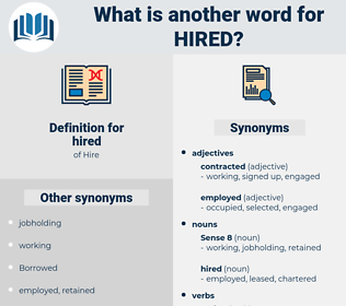 hired, synonym hired, another word for hired, words like hired, thesaurus hired