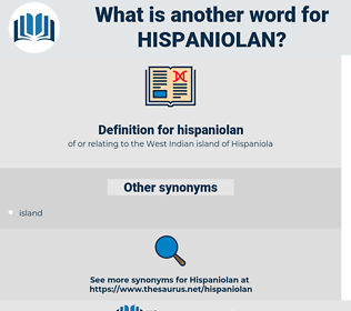 hispaniolan, synonym hispaniolan, another word for hispaniolan, words like hispaniolan, thesaurus hispaniolan