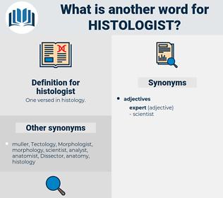 histologist, synonym histologist, another word for histologist, words like histologist, thesaurus histologist