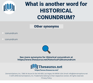 historical conundrum, synonym historical conundrum, another word for historical conundrum, words like historical conundrum, thesaurus historical conundrum
