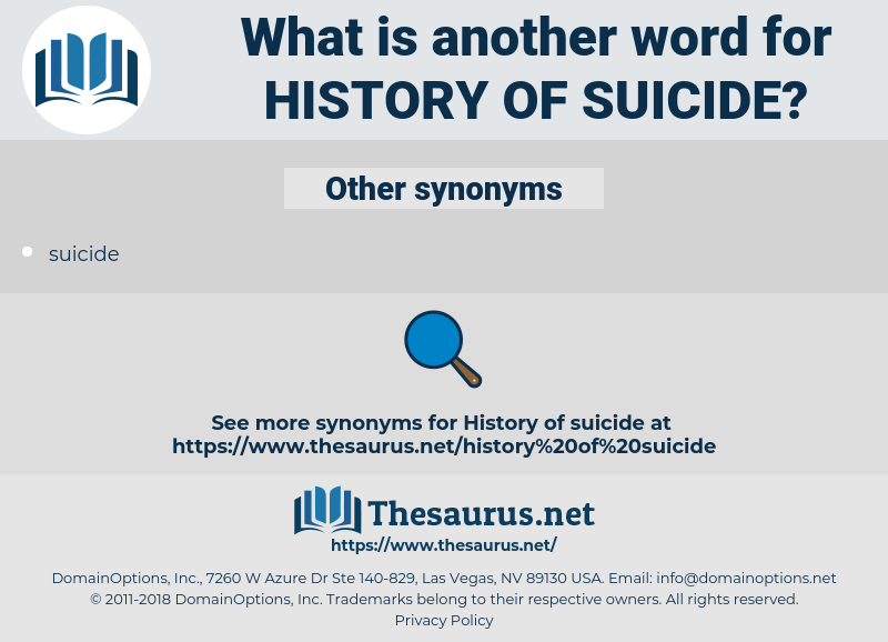 history of suicide, synonym history of suicide, another word for history of suicide, words like history of suicide, thesaurus history of suicide