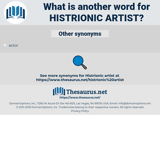 histrionic artist, synonym histrionic artist, another word for histrionic artist, words like histrionic artist, thesaurus histrionic artist