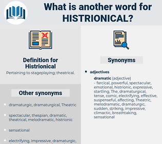 Histrionical, synonym Histrionical, another word for Histrionical, words like Histrionical, thesaurus Histrionical