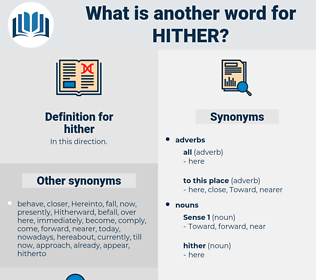 hither, synonym hither, another word for hither, words like hither, thesaurus hither