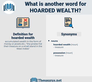 hoarded wealth, synonym hoarded wealth, another word for hoarded wealth, words like hoarded wealth, thesaurus hoarded wealth