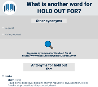 hold out for, synonym hold out for, another word for hold out for, words like hold out for, thesaurus hold out for